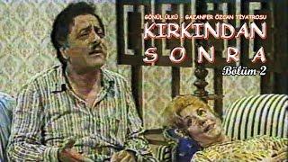 Kırkından Sonra (1983) Gönül Ülkü-Gazanfer Özcan Tiyatrosu/Bölüm 2 - Full