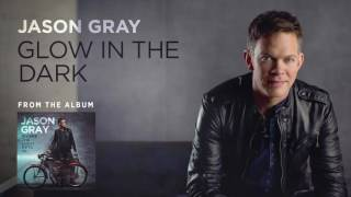 "Jason Gray - ""Glow In the Dark"" (Official Audio)"