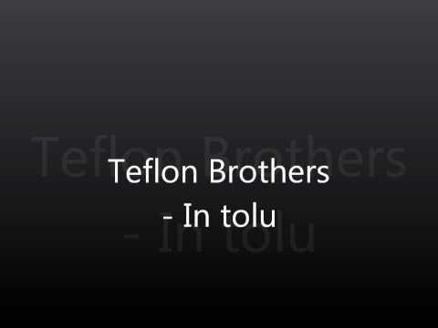 Teflon brothers - In tolu