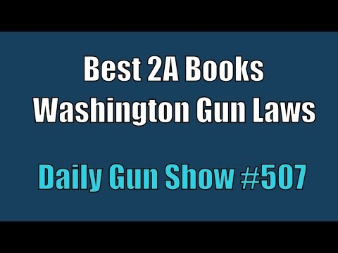 Best 2A Books, Washington Gun Laws - Daily Gun Show #507