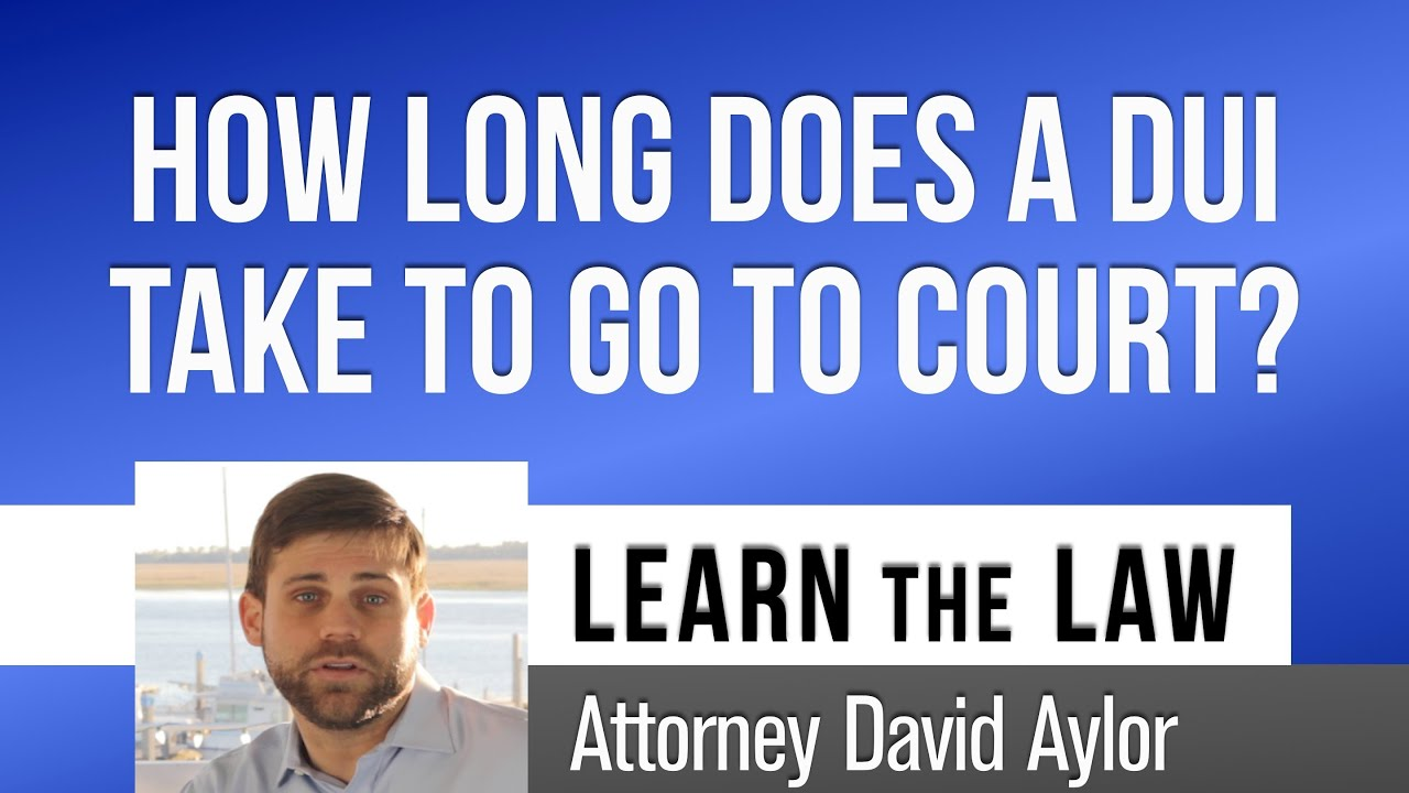 how long does a dui case take to get to court charleston lawyer how long does a dui case take to get to court charleston lawyer david aylor
