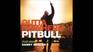 Pitbull - Outta Nowhere (feat. Danny Mercer) [HQ/HD]