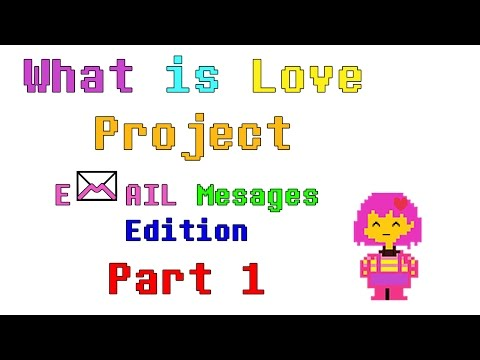 What is Love Project: Email Messages Edition (Part 1)