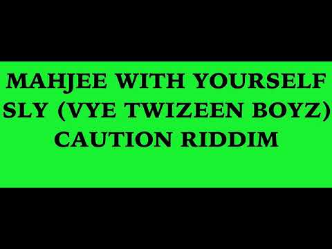 MAHJEE WITH YOURSELF - SLY (VYE TWIZEEN BOYS)- CAUTION RIDDIM