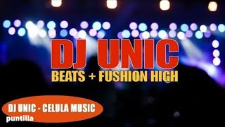DJ UNIC ► Celula Music ► BEATS & FUSHION HIGH