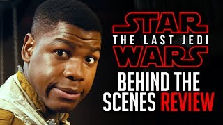 Star Wars: The Last Jedi Behind The Scenes | REVIEW & THOUGHTS