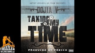 Dojia V - Taking My Time (Prod by FRE$CO) [Thizzler.com Exclusive]