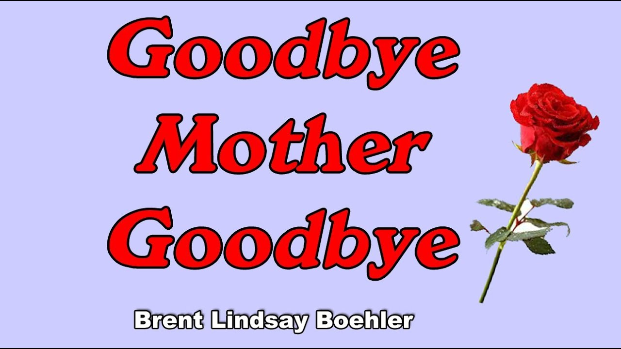 Quot Goodbye Mother Goodbye Quot Brent Lindsay Boehler Tribute