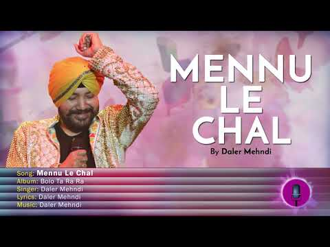 Mennu Le Chal | Bolo Ta Ra Ra | Daler Mehndi