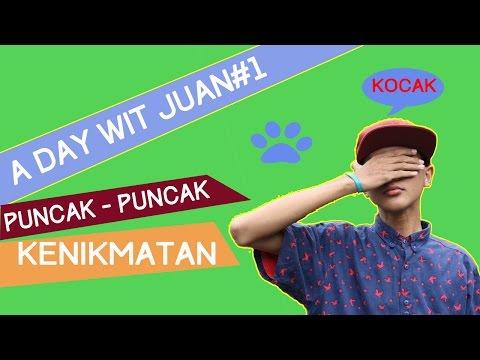 A DAY WITH JUAN #1: PUNCAK - PUNCAK KENIKMATAN !!!!