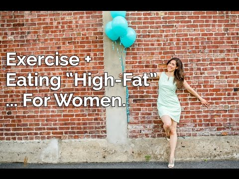 "Exercise + Eating ""High-Fat""... For Women!"