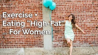 """Exercise + Eating """"High-Fat""""... For Women!"""