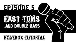 Beatbox Tutorial Episode 5: Fast Toms and Double Bass