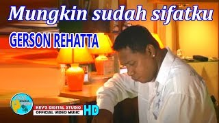 Gambar cover MUNGKIN SUDAH SIFATKU - GERSON REHATTA  - KEVS DIGITAL STUDIO ( OFFICIAL VIDEO MUSIC )