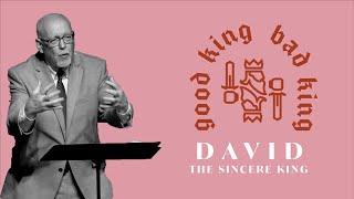 Good King, Bad King // David, The Sincere King