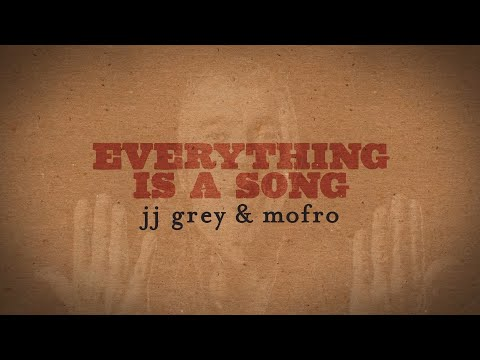 JJ Grey & Mofro - Everything is a Song - Lyric Video