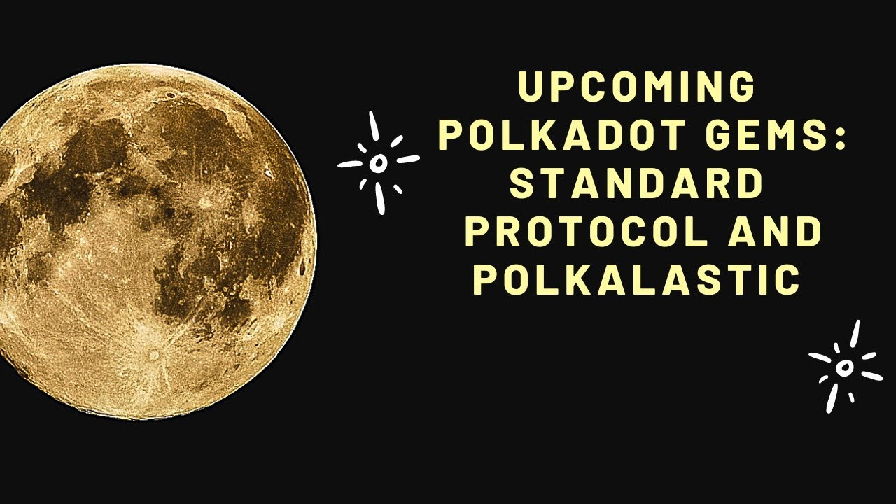 Upcoming Polkadot Gems; Standard Protocol And Polkalastic