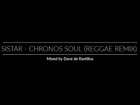 Sistar - Chronos Soul (Reggae Remix) by Dave de Rastillus