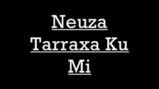 Neuza Tarraxa Ku Mi