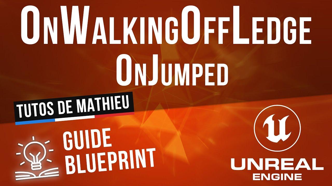 Events On Jumped et On Walking Off Ledge - Guide blueprint UE4