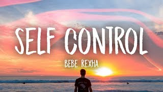 Bebe Rexha - Self Control (Lyrics) Video