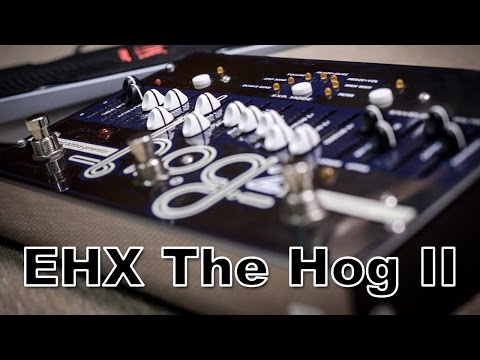 EHX The Hog 2 - A very different pedal !