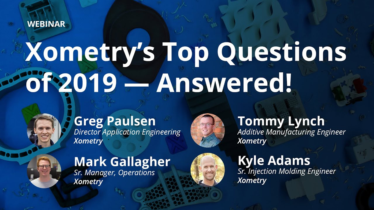 On-Demand Webinar: Xometry's Top Questions of 2019 -- Answered!