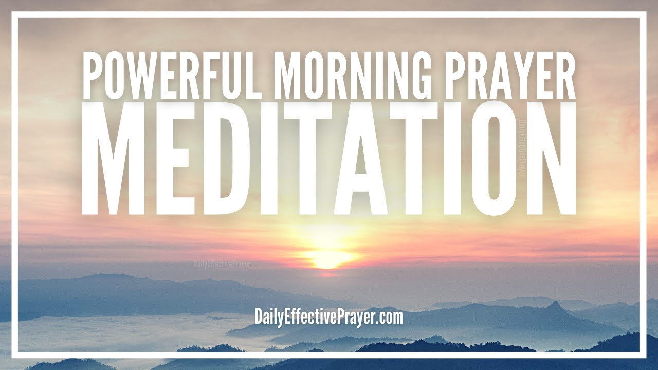 Morning Prayer Meditation   Start Your Day With This Godly ...