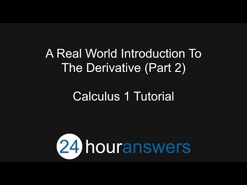 A Real World Introduction to the Derivative Part 2 - Calculus 1 - 24HourAnswers.com
