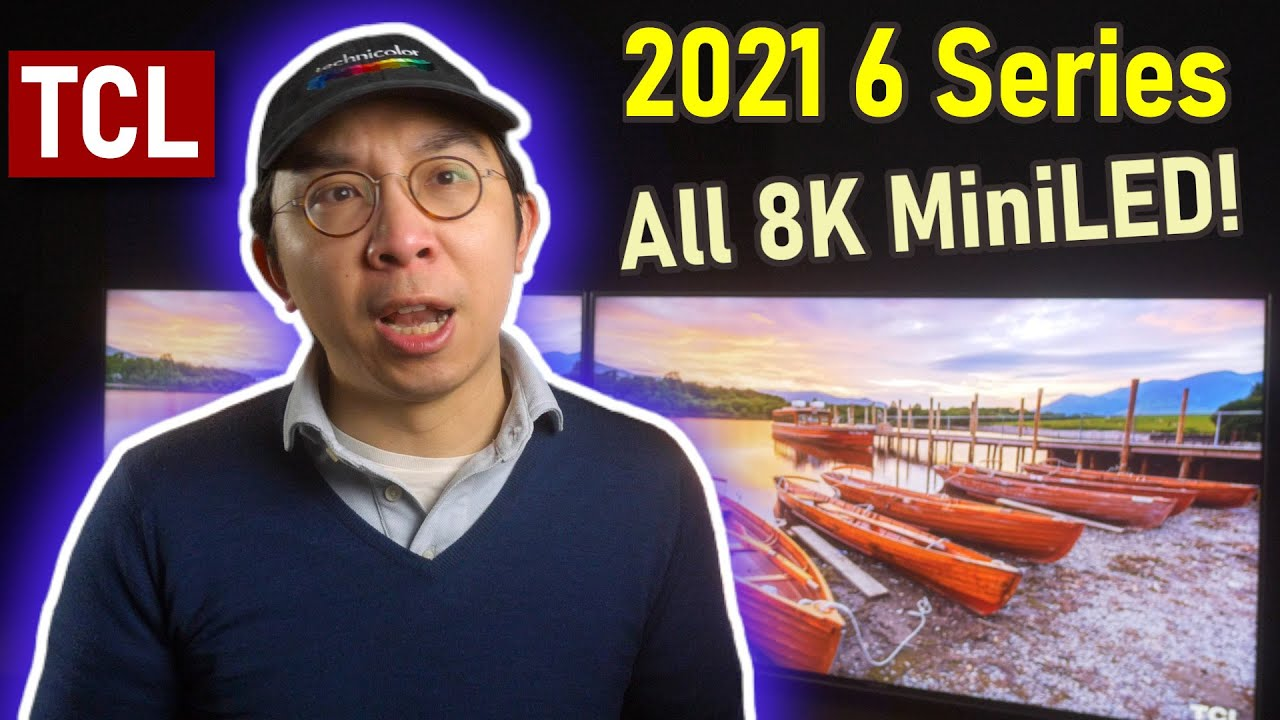 TCL 2021 6-Series Mini LED TV is 8K Only - The Beginning of The End for 4K?