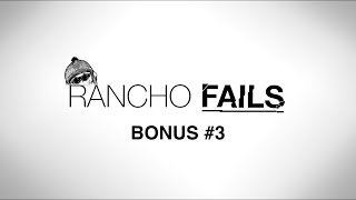 RANCHO FAILS - BONUS #3