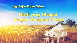 Lagu Rohani Kristen Terbaru | Hasil Yang Dicapai Dengan Mengenal Tuhan