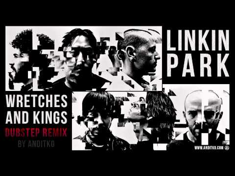 linkin-park---wretches-and-kings-[dubstep-remix-by-anditko]