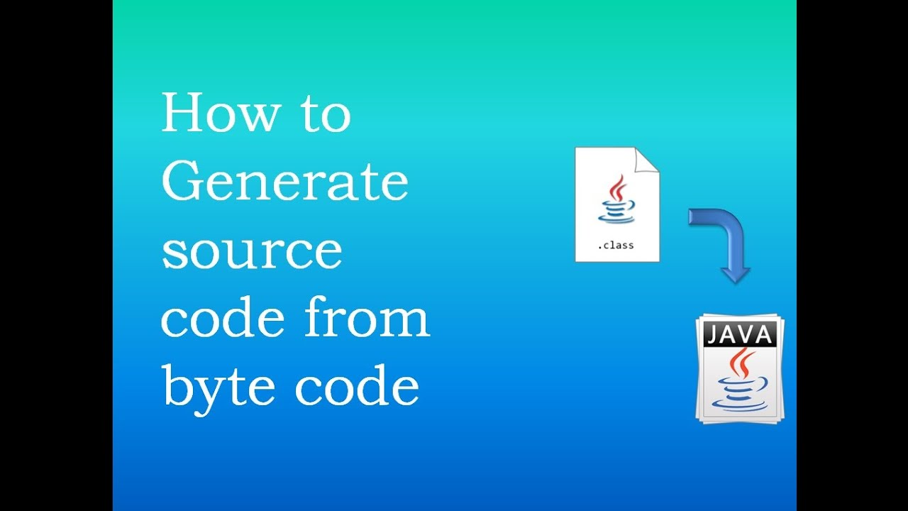How to Generate java source code from Byte code (class file)  How to  Decompile class file