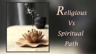 Religious Vs Spiritual Path