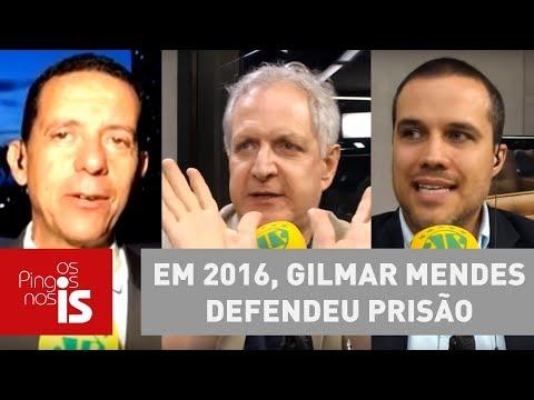 Em 2016, Gilmar Mendes Defendeu Prisão Após 2ª Instância