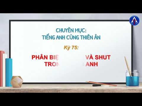 [TIẾNG ANH CÙNG THIÊN ÂN] - Kỳ 75 : Phân Biệt Close & Shut