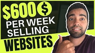 How To Make $600 Per Week Selling Websites To Small Business Owners | Make Money Online