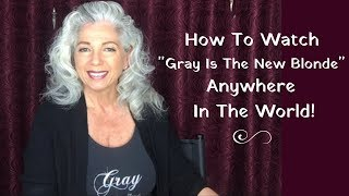 "How To Watch ""Gray Is The New Blonde"" Anywhere In The World"