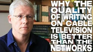 Why The Quality Of Writing On Cable Television Is Better Than The Networks by John Truby