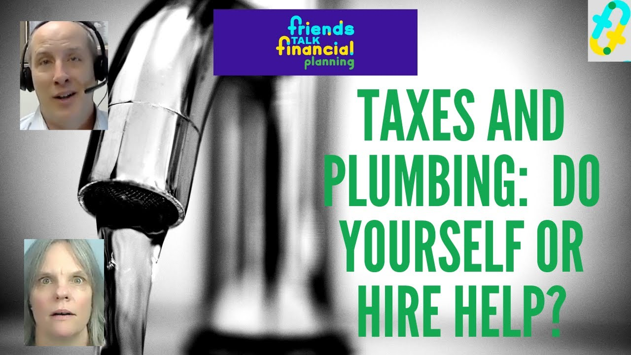 TAXES:  DIY or hire help?  How Taxes are Like Plumbing
