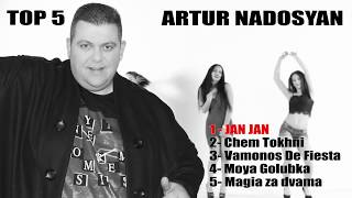 Artur Nadosyan - The Best Music ( TOP 5 ) MIX