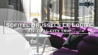 Sofitel Brussels Le Louise: an ideal city trip in the capital of Europe