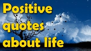 Positive quotes about life