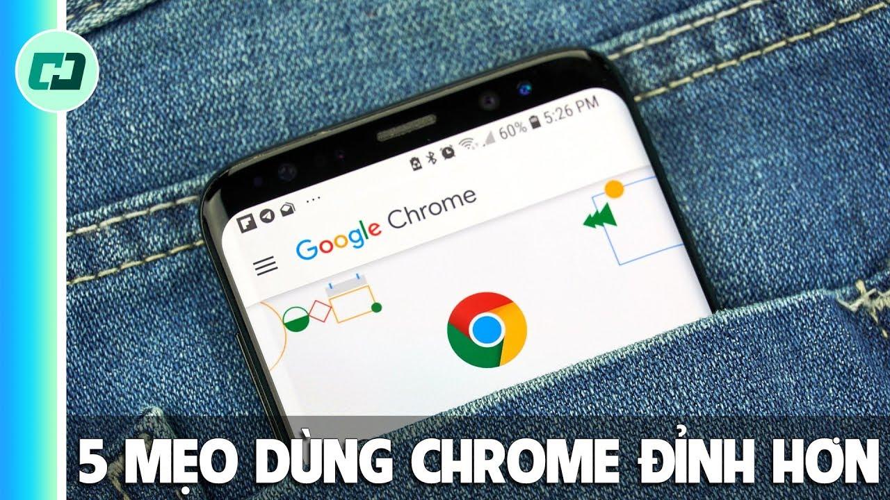 5 mẹo sử dụng Chrome cực hay