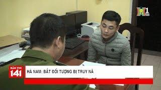 Hà Nam: Bắt đối tượng bị truy nã về tội trộm cắp tài sản | Tin nóng | Nhật ký 141