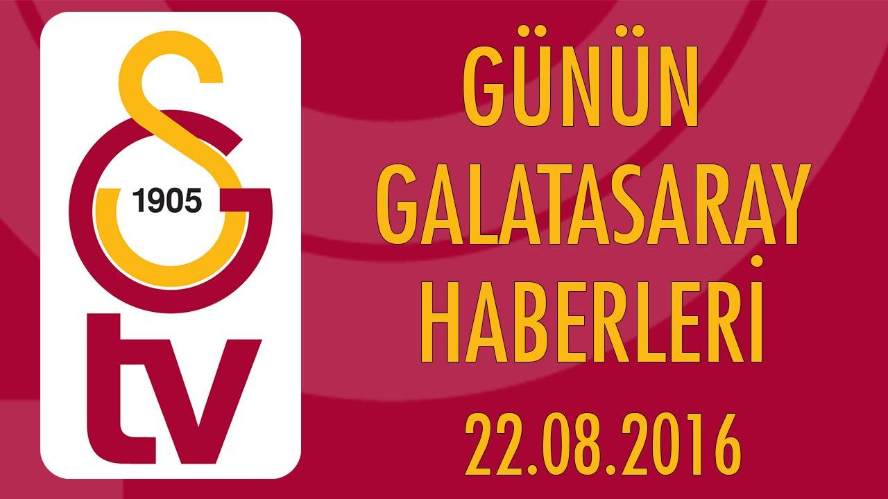 Günün Galatasaray Haberleri (22 Ağustos 2016)