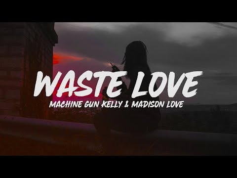 Machine Gun Kelly - Waste Love (Lyrics) feat. Madison Love