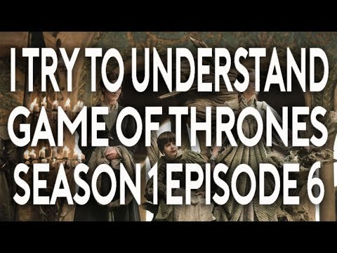 I Try To Understand Game of Thrones Season 1 Episode 6