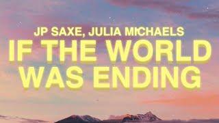 JP Saxe, Julia Michaels - If The World Was Ending (Lyrics)